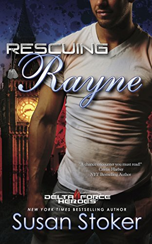 Rescuing Rayne: Delta Force Heroes Series, Book 1