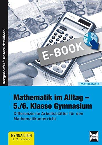 Mathematik im Alltag - 5./6. Klasse Gymnasium: Differenzierte Arbeitsblätter für den Mathematikunterricht