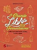 Scarica Libro Il grande libro della fermentazione La bibbia della fermentazione casalinga da tutto il mondo (PDF,EPUB,MOBI) Online Italiano Gratis