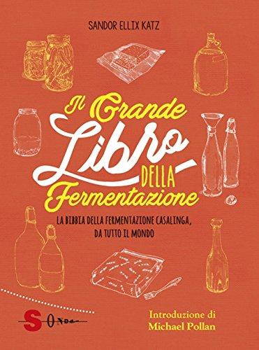 Il grande libro della fermentazione. La bibbia della fermentazione casalinga, da tutto il mondo (Dizionari) por Sandor Ellix Katz