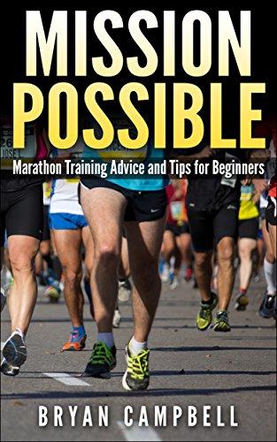 Marathon Training Advice and Tips for Beginners: Mission Possible (Marathon training guide, Marathon training plan, Marathon walking, Marathon for mortals)