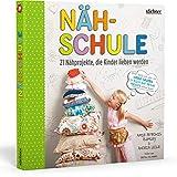 Nähschule - 21 Nähprojekte, die Kinder lieben werden