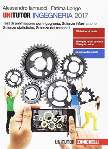 Unitutor Ingegneria 2017. Test di ammissione per Ingegneria, scienze informatiche, scienze statistiche, scienza dei materiali. Con ebook