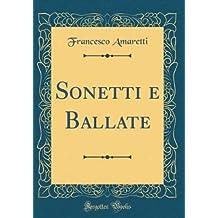 Sonetti e Ballate (Classic Reprint)