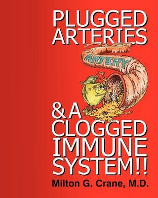 [(Plugged Arteries & a Clogged Immune System!!)] [By (author) Milton G Crane] published on (April, 2011)
