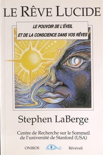 Le rêve lucide. Le pouvoir de l'éveil et de la conscience dans vos rêves par Stephen Laberge