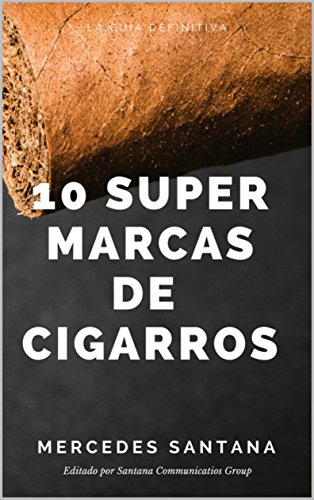 Descargar Libro 10 Super Marcas de Cigarros: 10 Super Marcas de Cigarros mundialmente famosas de Mercedes Santana