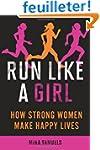 Run Like a Girl: How Strong Women Mak...