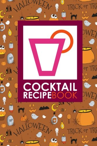 : Blank Cocktail Recipes Organizer for Aspiring & Experienced Mixologists & Home Bartenders, Mixed Drink Recipe Journal, Cute Halloween Cover (Cocktail Recipe Books, Band 23) ()