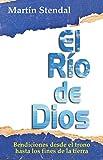 El Rio de Dios: Bendiciones desde el trono hasta los fines de la tierra
