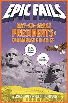 Not-So-Great Presidents: Commanders in Chief (Epic Fails #3) Descargar PDF