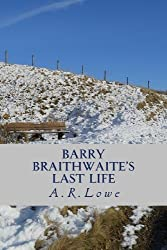 Barry Braithwaite's Last Life by A R Lowe (2012-09-12)