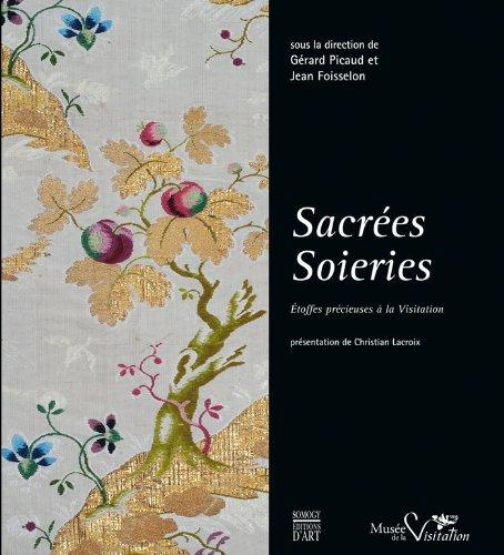 Sacrées soieries : Etoffes précieuses à la Visitation par Gérard Picaud, Jean Foisselon