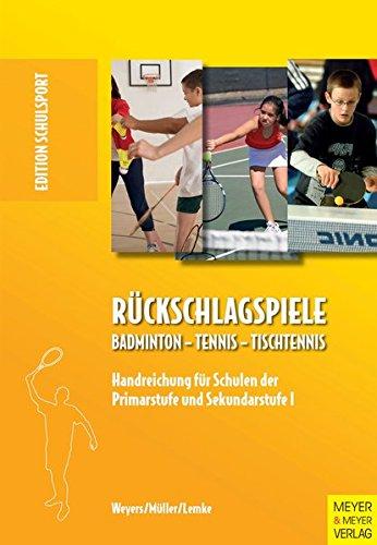 Rückschlagspiele: Badminton - Tennis -Tischtennis. Handreichung für Schulen der Primarstufe und Sekundarstufe (Edition Schulsport)