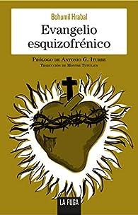 Evangelio esquizofrénico par Bohumil Hrabal