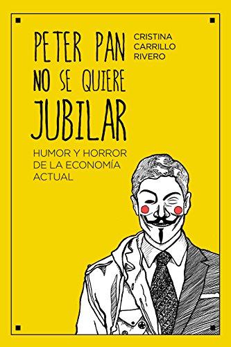 Peter Pan no se quiere jubilar: Humor y horror de la economía actual por Cristina Carrillo Rivero