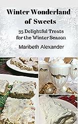 Winter Wonderland of Sweets: 35 Delightful Treats for the Winter Season (English Edition)