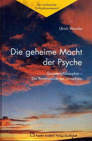 Die geheime Macht der Psyche. Quantenphilosophie. Die Renaissance der Urmedizin