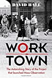 Worktown: The Astonishing Story of the Project that launched Mass Observation
