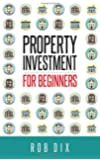 Property Investment for Beginners: A Property Geek guide