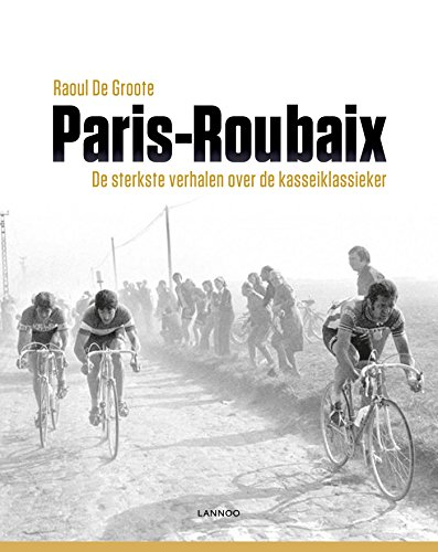 Parijs-Roubaix: De sterkste verhalen over de kasseiklassieker (Dutch Edition) por Raoul De Groote