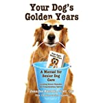 Your Dog's Golden Years: A Manual for Senior Dog Care Including Natural & Complementary Options