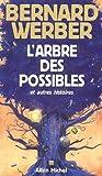 [L']arbre des possibles : et autres histoires / Bernard Werber | Werber, Bernard (1961-...). Auteur