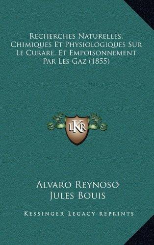 Recherches Naturelles, Chimiques Et Physiologiques Sur Le Curare, Et Empoisonnement Par Les Gaz (1855)