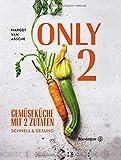Only Two: Gemüseküche mit zwei Zutaten: schnell & gesund