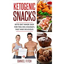 Ketogenic Snacks: Keto Diet Made Easy For You On A Budget, Fast And Delicious (English Edition)