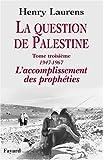 La question de Palestine : Tome 3, L'accomplissement des prophéties (1947-1967)