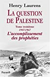 La question de Palestine - Tome 3, L'accomplissement des prophéties (1947-1967)