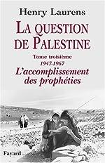 La question de Palestine - Tome 3, L'accomplissement des prophéties (1947-1967) de Henry Laurens