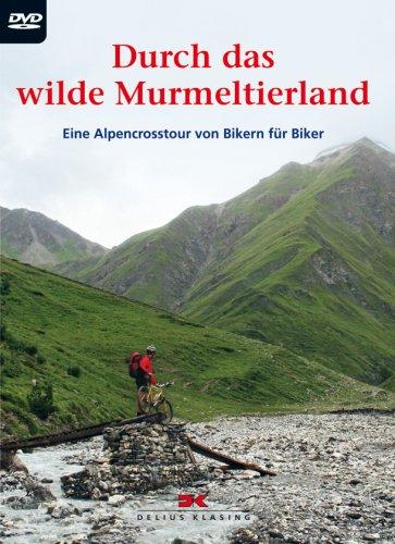Durch das wilde Murmeltierland - Eine Alpencrosstour von Bikern für Biker
