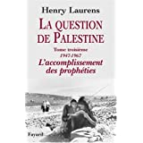 La question de Palestine : Tome 3, L'accomplissement des prophéties (1947-1967)