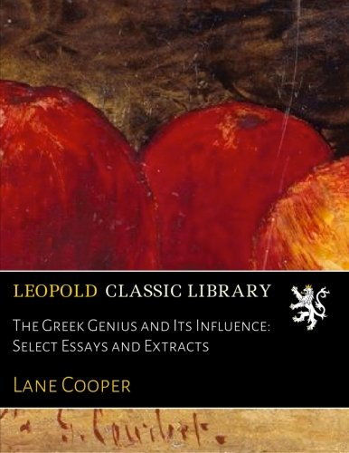 The Greek Genius and Its Influence: Select Essays and Extracts por Lane Cooper