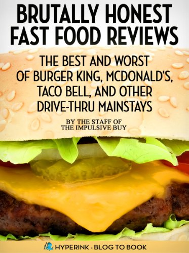 brutally-honest-fast-food-reviews-the-best-and-worst-of-burger-king-mcdonalds-taco-bell-and-other-dr