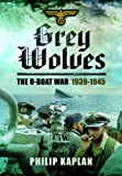 Grey Wolves: The U-Boat War, 1939-1945