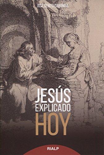 Jesus Explicado Hoy (Biblioteca de la fe explicada hoy) por JOSE BENITO CABANIÑA