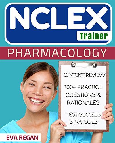 Nclex: Pharmacology For Nurses: The Nclex Trainer: 100+ Specific Practice Questions & Rationales, Content Review, And Strategies For Test Success (nclex ... Questions, Nclex Rn) por Eva Regan epub