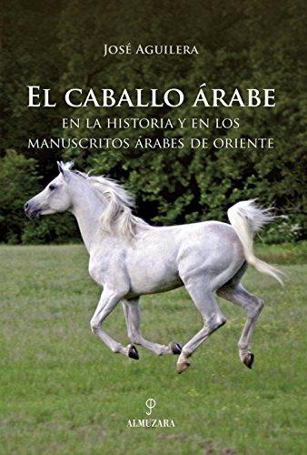 El caballo árabe: En la historia y en los manuscritos árabes de oriente (Ecuestre)