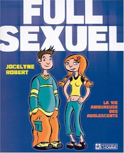 Full Sexuel : La Vie amoureuse des adolescents by Jocelyne Robert (February 28,2002)