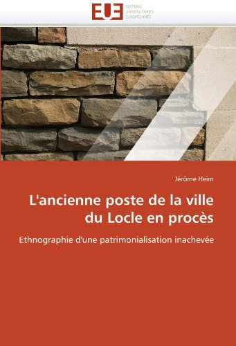 L'ancienne poste de la ville du Locle en proc??s: Ethnographie d'une patrimonialisation inachev??e by J??r??me Heim (2010-08-13)