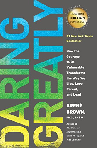 Daring Greatly: How the Courage to Be Vulnerable Transforms the Way We Live, Love, Parent, and Lead por Brene Brown