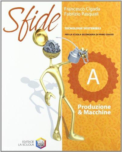 Sfide. Tomo A: Produzione & macchine. Con espansione online. Per la Scuola media