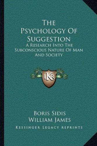 The Psychology Of Suggestion: A Research Into The Subconscious Nature Of Man And Society by Boris Sidis (2010-09-10)