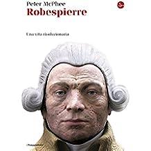 Robespierre. Una vita rivoluzionaria (La cultura Vol. 949)