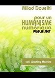 Pour un humanisme numérique: l'amitié, l'oubli, les réseaux, l'intelligence collective