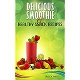 Delicious Smoothie & Healthy Snack Recipes (English Edition)