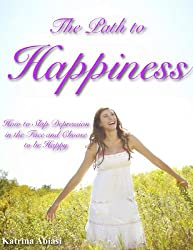 The Path to Happiness: How to Slap Depression in the Face and Choose to be Happy